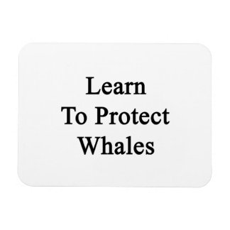 Learn To Protect Whales Rectangular Photo Magnet