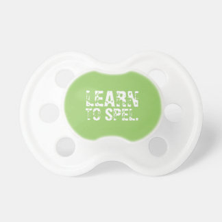 LEARN TO SPEL. white text Pacifiers