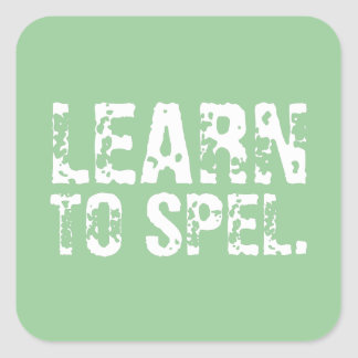 LEARN TO SPEL. white text Square Stickers