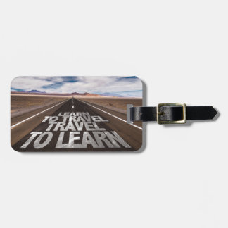 Learn To Travel Travel To Learn Luggage Tag