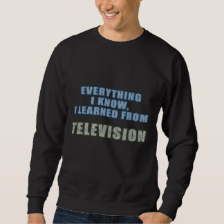 Learned from Television Sweatshirt
