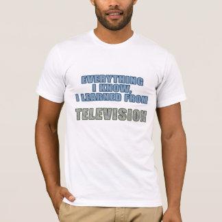 Learned from Television T-Shirt