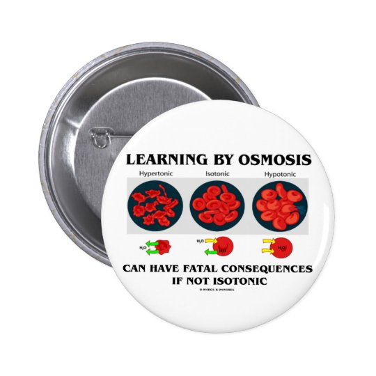 Learning By Osmosis Fatal Consequences (Biology) Pinback Button