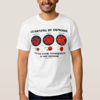 Learning By Osmosis Fatal Consequences (Biology) Tee Shirt