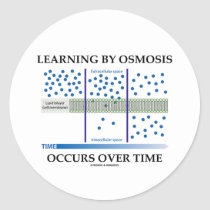 Learning By Osmosis Occurs Over Time Round Stickers