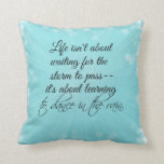 Learning to dance in the Rain Quote Pillow