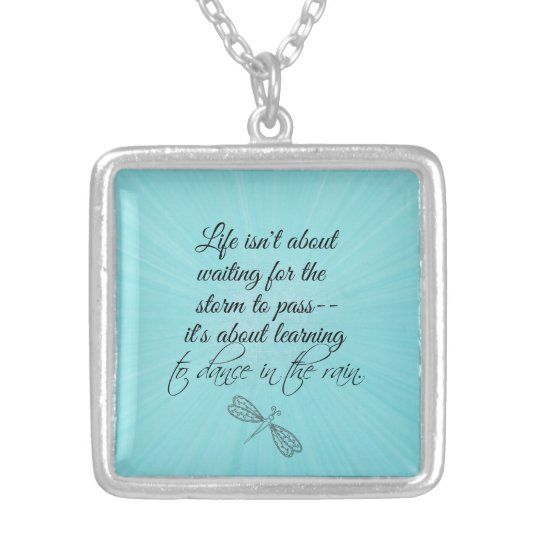 Learning To Dance In The Rain Quote Silver Plated Necklace Zazzlecom