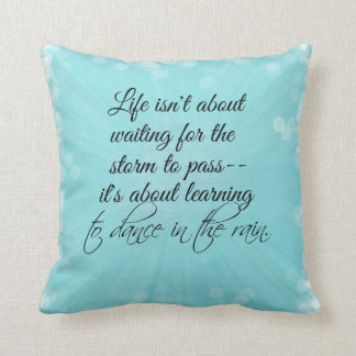 Learning to dance in the Rain Quote Throw Pillows