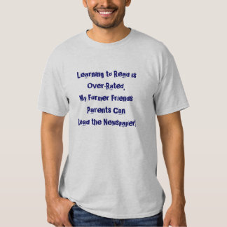 Learning to Read is Over-Rated,My Former Friend... Tees