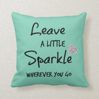 Leave a Little Sparkle Wherever You Go Quote Throw Pillow