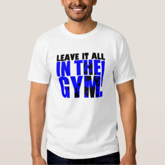 LEAVE IT ALL IN THE GYM -BLUE T-Shirt
