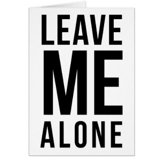 Leave Me Alone Card