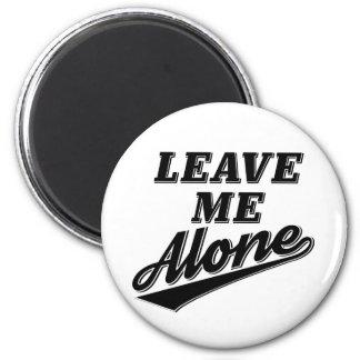 Leave Me Alone Funny Humor Slogan Magnet