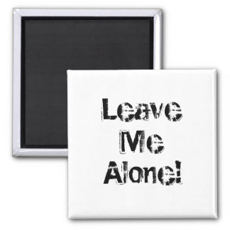 Leave Me Alone. Grungy Font. Black White Custom 2 Inch Square Magnet