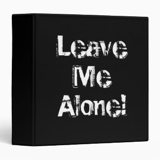 Leave Me Alone. Grungy Font. Black White Custom Binder
