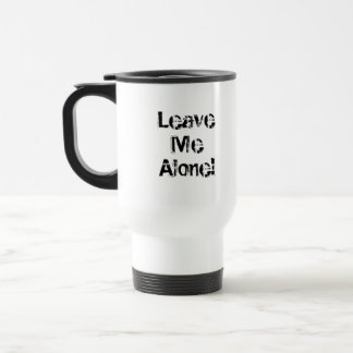 Leave Me Alone. Grungy Font. Black White Custom Travel Mug