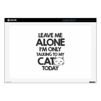 Leave me alone, I am only talking to my cat today Decals For Laptops