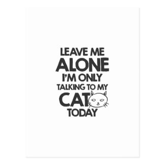 Leave me alone, I am only talking to my cat today Postcard