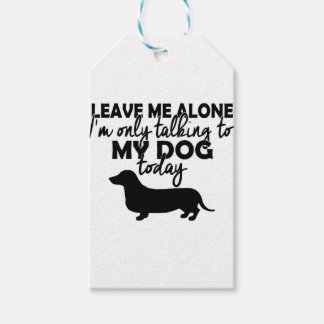 leave me alone, I am talking to my dog today Gift Tags