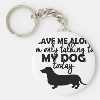 leave me alone, I am talking to my dog today Keychain