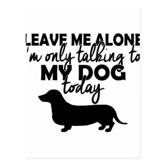 leave me alone, I am talking to my dog today Postcard