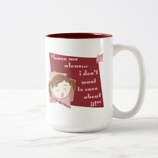 Leave Me Alone I Don't Want To Care About It- Girl Mugs