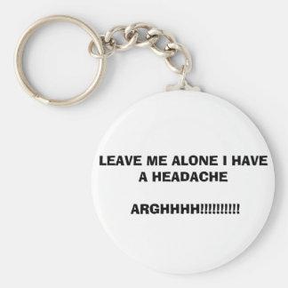 LEAVE ME ALONE I HAVE A HEADACHE ARGHHHH!!!!!!!!!! KEYCHAIN