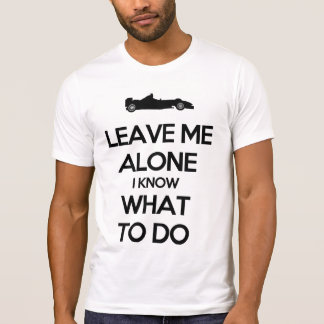 Leave me alone i know what to do shirt