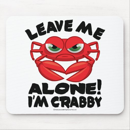 Leave Me Alone I'm Crabby Mouse Pads