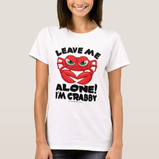 Leave Me Alone I'm Crabby T-Shirt