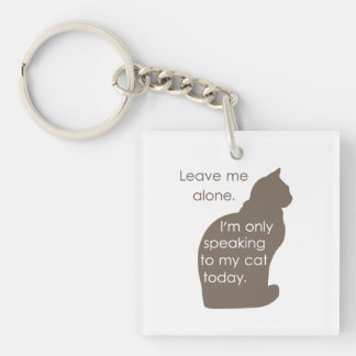 Leave Me Alone I'm Only Speaking To My Cat Today Double-Sided Square Acrylic Keychain