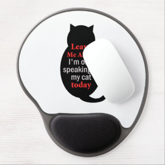 Leave Me Alone I'm only speaking to my cat today Gel Mouse Pad