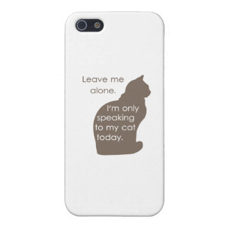 Leave Me Alone I'm Only Speaking To My Cat Today iPhone SE/5/5s Cover