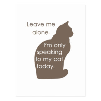 Leave Me Alone I'm Only Speaking To My Cat Today Postcard