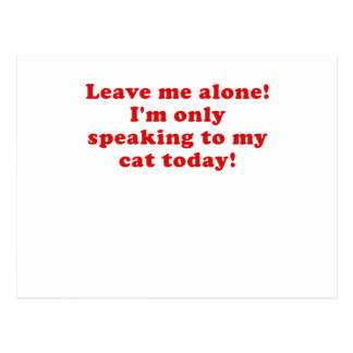Leave Me Alone Im Only Speaking to my Cat Today Postcard