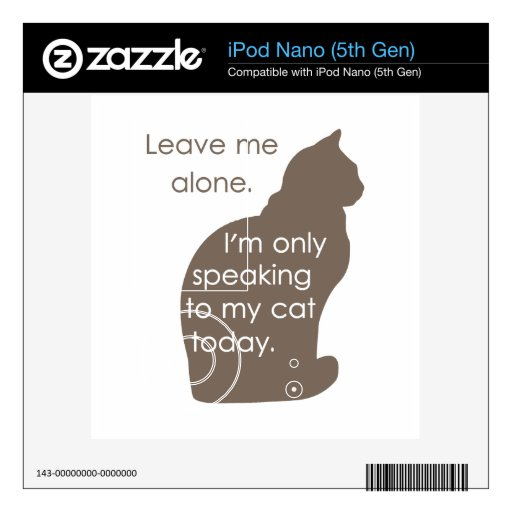 Leave Me Alone I'm Only Speaking To My Cat Today Decal For iPod Nano