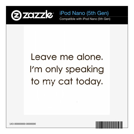 Leave Me Alone I'm Only Speaking To My Cat Today iPod Nano 5G Decals