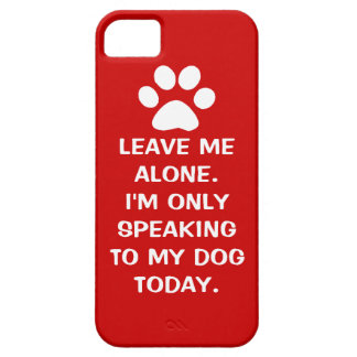 Leave Me Alone I'm Only Speaking To My Dog Today iPhone SE/5/5s Case