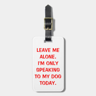 Leave Me Alone I'm Only Speaking To My Dog Today Tag For Luggage
