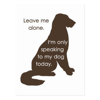 Leave Me Alone I'm Only Speaking To My Dog Today Postcard
