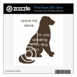 Leave Me Alone I'm Only Speaking To My Dog Today Decal For The iPod Nano