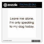 Leave Me Alone I'm Only Speaking To My Dog Today iPod Nano Decal