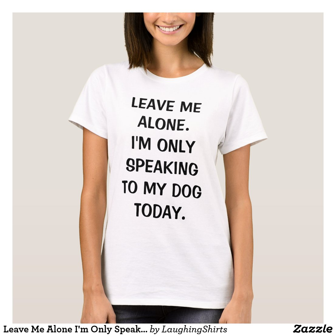 I'm Only Speaking To My Dog Today T-shirt