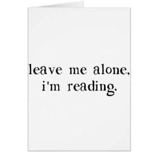 Leave Me Alone I'm Reading Card