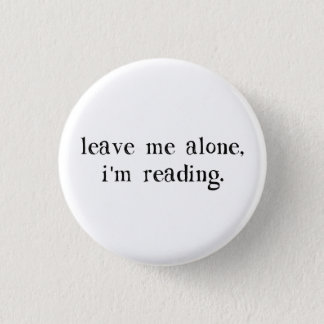 Leave Me Alone I'm Reading Pinback Button