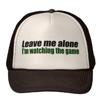 Leave Me Alone I'm Watching the Game Trucker Hat