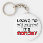 Leave Me Alone. It's Monday Keychains