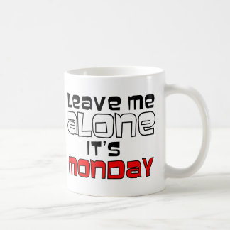 Leave Me Alone. It's Monday - white on black Coffee Mug