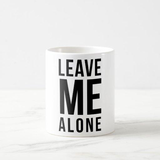 Leave Me Alone Coffee Mugs