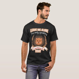 Leave Me Alone Only Speaking to my Guinea tshirt
